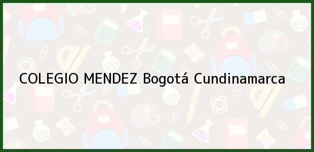 Teléfono, Dirección y otros datos de contacto para COLEGIO MENDEZ, Bogotá, Cundinamarca, Colombia