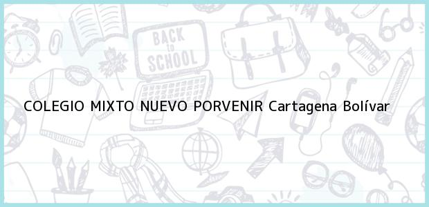 Teléfono, Dirección y otros datos de contacto para COLEGIO MIXTO NUEVO PORVENIR, Cartagena, Bolívar, Colombia