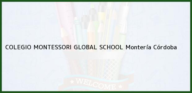 Teléfono, Dirección y otros datos de contacto para COLEGIO MONTESSORI GLOBAL SCHOOL, Montería, Córdoba, Colombia