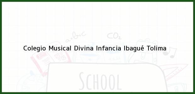 Teléfono, Dirección y otros datos de contacto para Colegio Musical Divina Infancia, Ibagué, Tolima, Colombia
