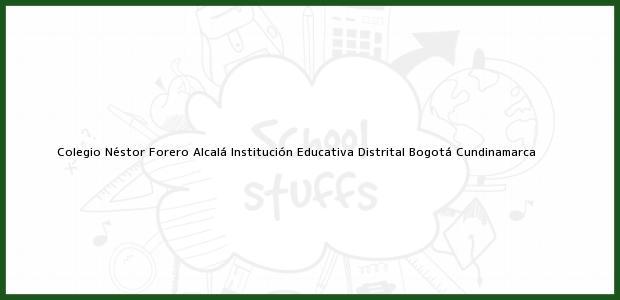 Teléfono, Dirección y otros datos de contacto para Colegio Néstor Forero Alcalá Institución Educativa Distrital, Bogotá, Cundinamarca, Colombia