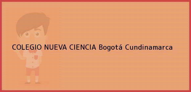 Teléfono, Dirección y otros datos de contacto para Colegio Nueva Ciencia, Bogotá, Cundinamarca, Colombia
