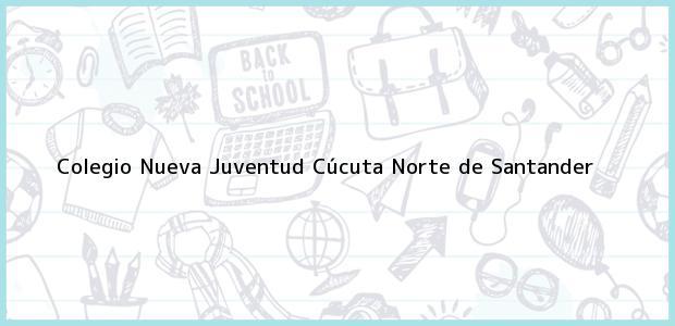 Teléfono, Dirección y otros datos de contacto para Colegio Nueva Juventud, Cúcuta, Norte de Santander, Colombia