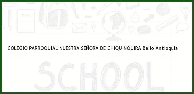 Teléfono, Dirección y otros datos de contacto para Colegio Parroquial Nuestra Señora de Chiquinquirá, Bello, Antioquia, Colombia