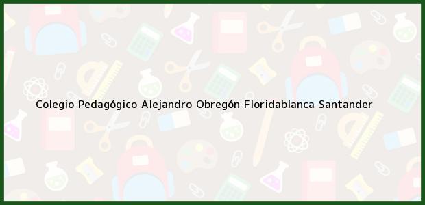 Teléfono, Dirección y otros datos de contacto para Colegio Pedagógico Alejandro Obregón, Floridablanca, Santander, Colombia