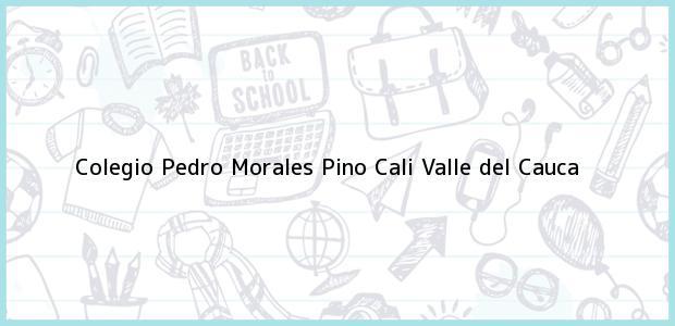 Teléfono, Dirección y otros datos de contacto para Colegio Pedro Morales Pino, Cali, Valle del Cauca, Colombia
