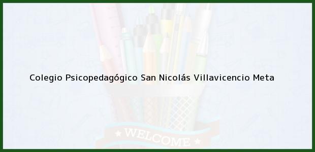 Teléfono, Dirección y otros datos de contacto para COLEGIO PSICOPEDAGOGICO SAN NICOLAS, Villavicencio, Meta, Colombia