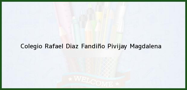 Teléfono, Dirección y otros datos de contacto para Colegio Rafael Diaz Fandiño, Pivijay, Magdalena, Colombia