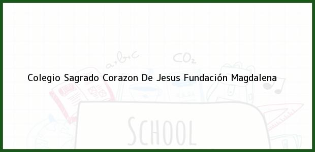 Teléfono, Dirección y otros datos de contacto para Colegio Sagrado Corazon De Jesus, Fundación, Magdalena, Colombia