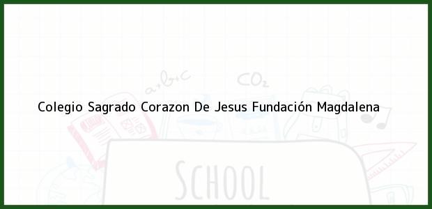 Teléfono, Dirección y otros datos de contacto para Colegio Sagrado Corazon De Jesus, Fundación, Magdalena, Colombia