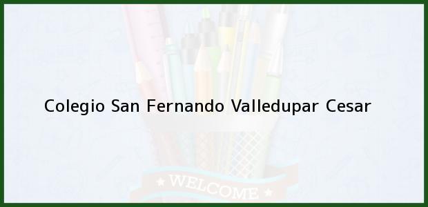 Teléfono, Dirección y otros datos de contacto para Colegio San Fernando, Valledupar, Cesar, Colombia