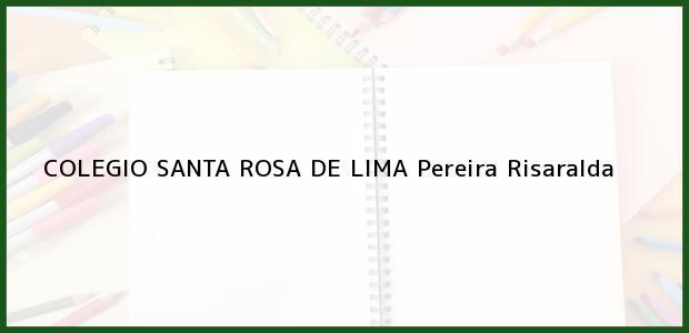 Teléfono, Dirección y otros datos de contacto para Colegio Santa Rosa de Lima, Pereira, Risaralda, Colombia