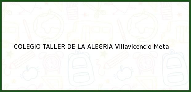 Teléfono, Dirección y otros datos de contacto para COLEGIO TALLER DE LA ALEGRIA, Villavicencio, Meta, Colombia