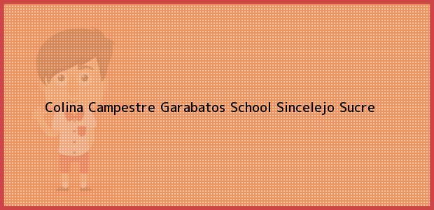 Teléfono, Dirección y otros datos de contacto para Colina Campestre Garabatos School, Sincelejo, Sucre, Colombia