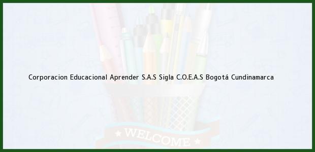 Teléfono, Dirección y otros datos de contacto para Corporacion Educacional Aprender S.A.S Sigla C.O.E.A.S, Bogotá, Cundinamarca, Colombia