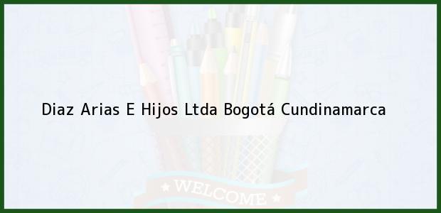 Teléfono, Dirección y otros datos de contacto para Diaz Arias E Hijos Ltda, Bogotá, Cundinamarca, Colombia