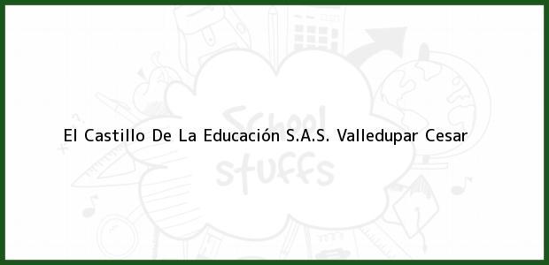 Teléfono, Dirección y otros datos de contacto para El Castillo De La Educación S.A.S., Valledupar, Cesar, Colombia
