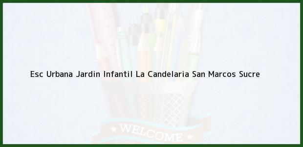 Teléfono, Dirección y otros datos de contacto para Esc Urbana Jardin Infantil La Candelaria, San Marcos, Sucre, Colombia