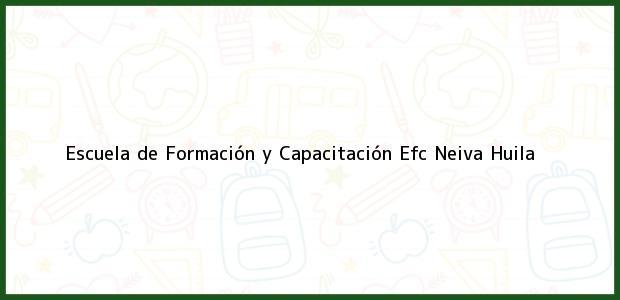 Teléfono, Dirección y otros datos de contacto para Escuela de Formación y Capacitación Efc, Neiva, Huila, Colombia