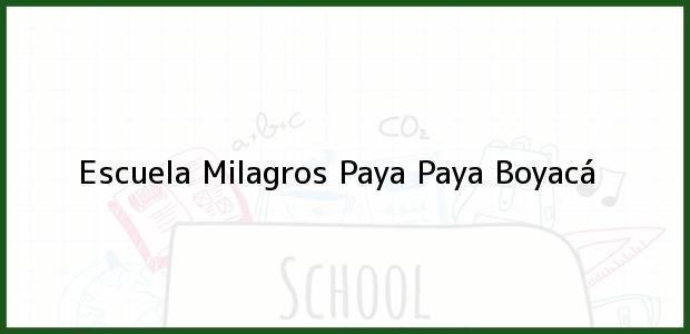 Teléfono, Dirección y otros datos de contacto para Escuela Milagros Paya, Paya, Boyacá, Colombia