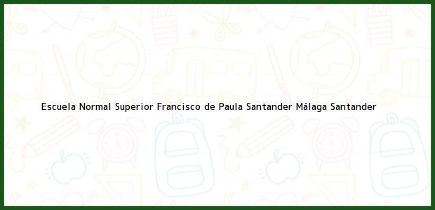 Teléfono, Dirección y otros datos de contacto para Escuela Normal Superior Francisco de Paula Santander, Málaga, Santander, Colombia