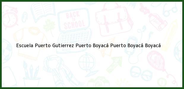Teléfono, Dirección y otros datos de contacto para Escuela Puerto Gutierrez Puerto Boyacá, Puerto Boyacá, Boyacá, Colombia