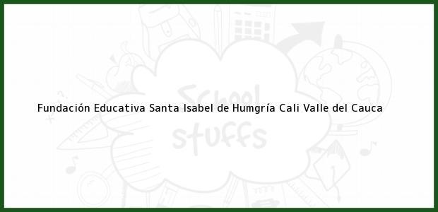 Teléfono, Dirección y otros datos de contacto para Fundación Educativa Santa Isabel de Humgría, Cali, Valle del Cauca, Colombia
