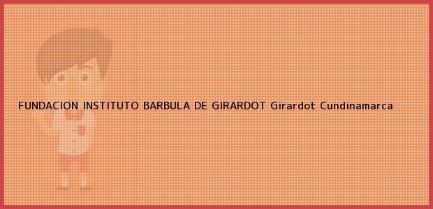 Teléfono, Dirección y otros datos de contacto para FUNDACION INSTITUTO BARBULA de GIRARDOT, Girardot, Cundinamarca, Colombia
