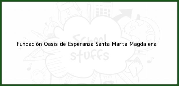 Teléfono, Dirección y otros datos de contacto para Fundación Oasis de Esperanza, Santa Marta, Magdalena, Colombia