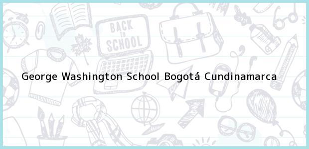 Teléfono, Dirección y otros datos de contacto para George Washington School, Bogotá, Cundinamarca, Colombia