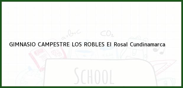 Teléfono, Dirección y otros datos de contacto para GIMNASIO CAMPESTRE LOS ROBLES, El Rosal, Cundinamarca, Colombia