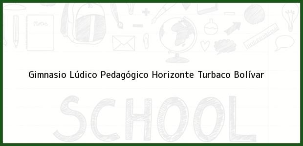 Teléfono, Dirección y otros datos de contacto para Gimnasio Lúdico Pedagógico Horizonte, Turbaco, Bolívar, Colombia