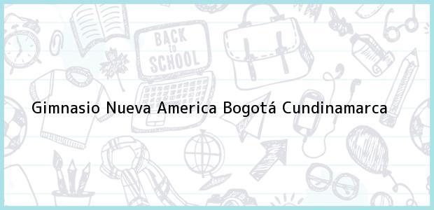 Teléfono, Dirección y otros datos de contacto para Gimnasio Nueva America, Bogotá, Cundinamarca, Colombia