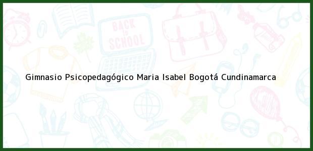 Teléfono, Dirección y otros datos de contacto para Gimnasio Psicopedagogico Maria Isabel, Bogotá, Cundinamarca, Colombia