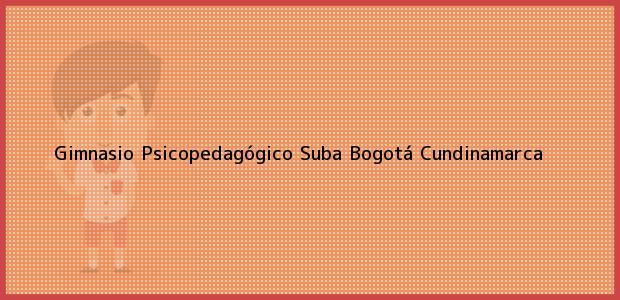 Teléfono, Dirección y otros datos de contacto para Gimnasio Psicopedagógico Suba, Bogotá, Cundinamarca, Colombia