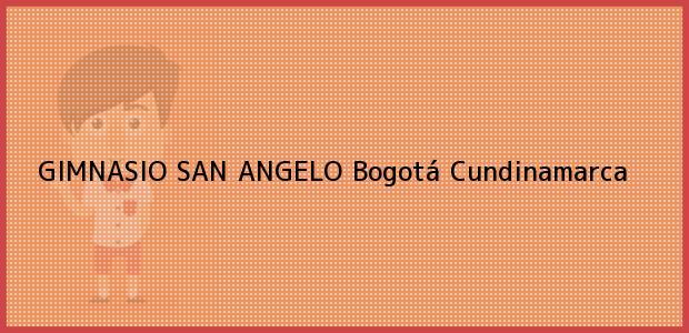 Teléfono, Dirección y otros datos de contacto para Gimnasio San Angelo, Bogotá, Cundinamarca, Colombia