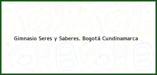 Teléfono, Dirección y otros datos de contacto para Gimnasio Seres y Saberes., Bogotá, Cundinamarca, Colombia