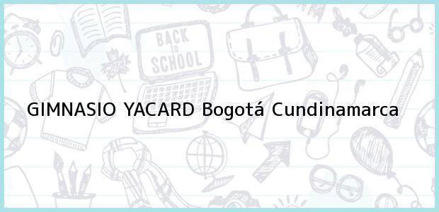 Teléfono, Dirección y otros datos de contacto para Gimnasio Yacard, Bogotá, Cundinamarca, Colombia
