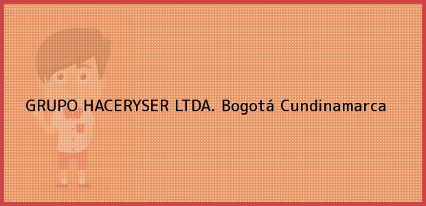 Teléfono, Dirección y otros datos de contacto para Grupo Haceryser Ltda., Bogotá, Cundinamarca, Colombia