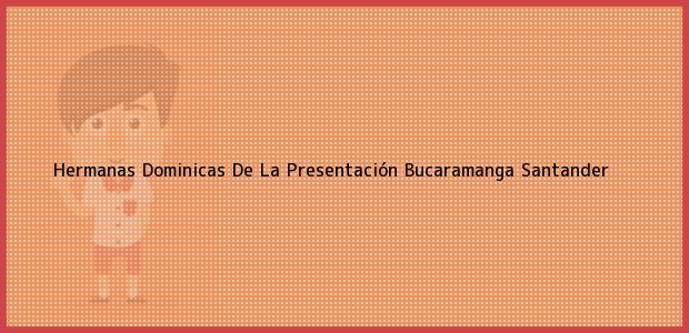 Teléfono, Dirección y otros datos de contacto para Hermanas Dominicas De La Presentación, Bucaramanga, Santander, Colombia