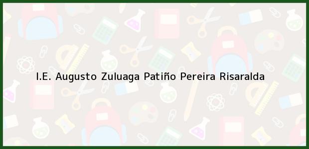 Teléfono, Dirección y otros datos de contacto para I.E. Augusto Zuluaga Patiño, Pereira, Risaralda, Colombia