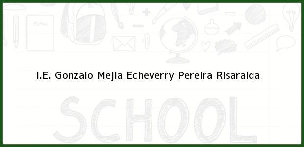 Teléfono, Dirección y otros datos de contacto para I.E. Gonzalo Mejia Echeverry, Pereira, Risaralda, Colombia