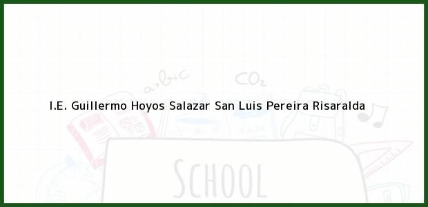 Teléfono, Dirección y otros datos de contacto para I.E. Guillermo Hoyos Salazar San Luis, Pereira, Risaralda, Colombia