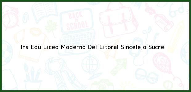 Teléfono, Dirección y otros datos de contacto para Ins Edu Liceo Moderno Del Litoral, Sincelejo, Sucre, Colombia