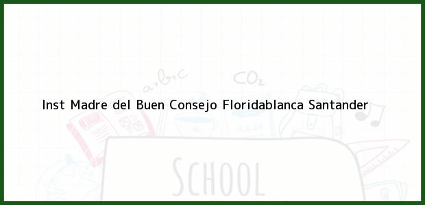 Teléfono, Dirección y otros datos de contacto para Inst Madre del Buen Consejo, Floridablanca, Santander, Colombia