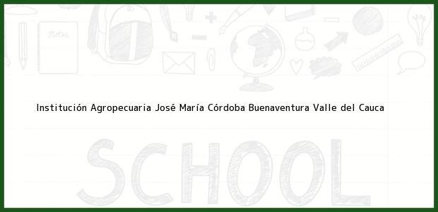 Teléfono, Dirección y otros datos de contacto para Institución Agropecuaria José María Córdoba, Buenaventura, Valle del Cauca, Colombia