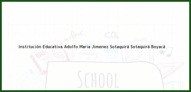 Teléfono, Dirección y otros datos de contacto para Institución Educativa Adolfo Maria Jimenez Sotaquirá, Sotaquirá, Boyacá, Colombia