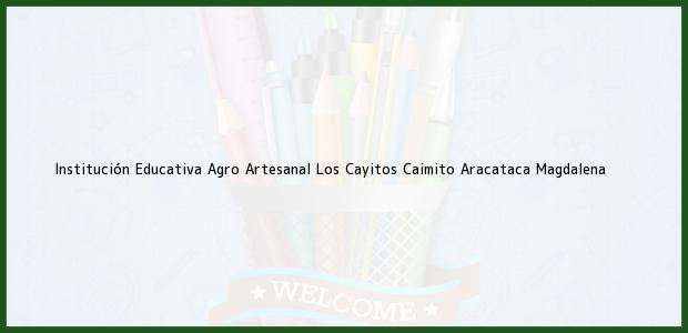 Teléfono, Dirección y otros datos de contacto para Institución Educativa Agro Artesanal Los Cayitos Caimito, Aracataca, Magdalena, Colombia