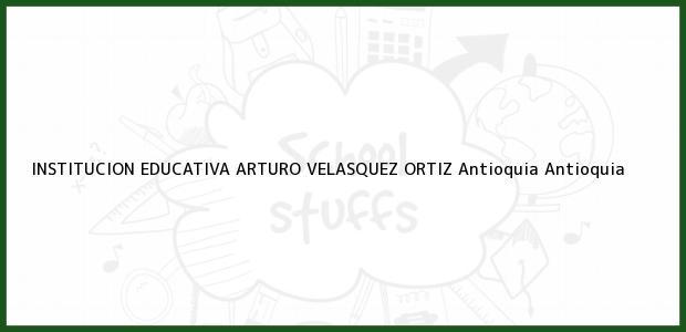 Teléfono, Dirección y otros datos de contacto para INSTITUCION EDUCATIVA ARTURO VELASQUEZ ORTIZ, Antioquia, Antioquia, Colombia
