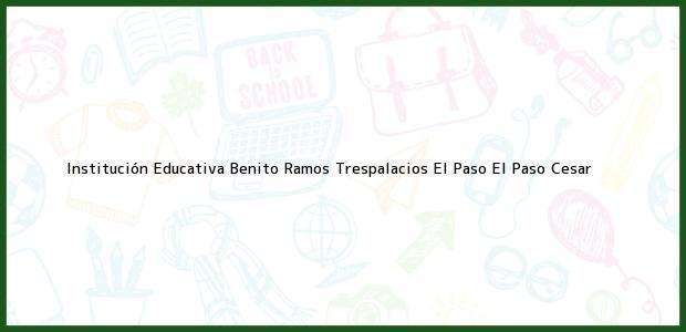 Teléfono, Dirección y otros datos de contacto para Institución Educativa Benito Ramos Trespalacios El Paso, El Paso, Cesar, Colombia
